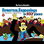 Humorous Happenings in Holy Places: 101 Anecdotes & Devotionals | Barbara Eubanks