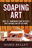 Soaping Art: Best 25 Homemade Soap Recipes That Anyone Can Try At Home