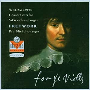 For Ye Violls: William Lawes Consort setts for 5 & 6 viols and organ