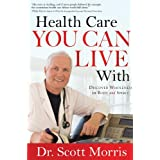 Health Care You Can Live With: Discover Wholeness in Body and Spirit ~ G. Scott Morris