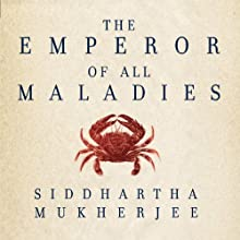 The Emperor of All Maladies: A Biography of Cancer (       UNABRIDGED) by Siddhartha Mukherjee Narrated by Stephen Hoye