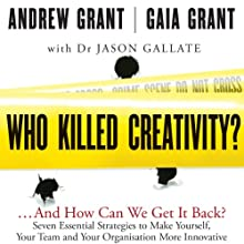 Who Killed Creativity?: ...And How Do We Get It Back? (       UNABRIDGED) by Gaia Grant, Jason Gallate, Andrew Grant Narrated by Deryn Edwards, Oliver Fenton