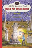 Over My Dead Body (Turtleback School & Library Binding Edition) (43 Old Cemetery Road) (0606234020) by Klise, Kate
