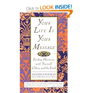 Your Life is Your Message: Finding Harmony With Yourself, Others, and the Earth Eknath Easwaran