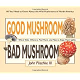 Good Mushroom Bad Mushroom:  Who's toxic, Where to find them, and how to enjoy them safely