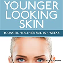 Younger-Looking Skin: Younger, Healthier Skin in 4 Weeks: Skin Care, Book 1 (       UNABRIDGED) by Kate Anderson Narrated by Denise Krueger
