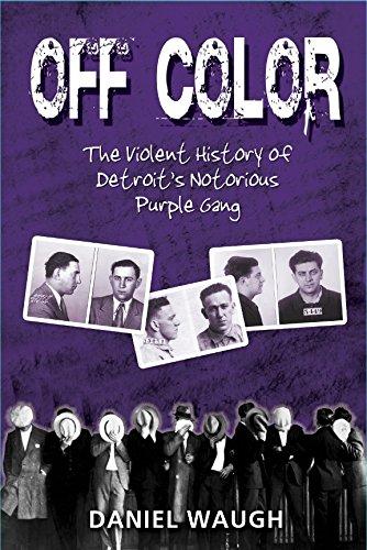 Off Color: The Violent History of Detroit's Notorious Purple Gang PDF
