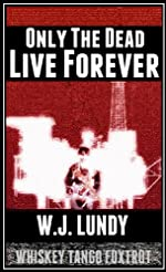 Only The Dead Live Forever(A Whiskey Tango Foxtrot Novel)