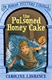 Caroline Lawrence The Poisoned Honey Cake: Roman Mysteries Scrolls 2 (THE ROMAN MYSTERY SCROLLS)