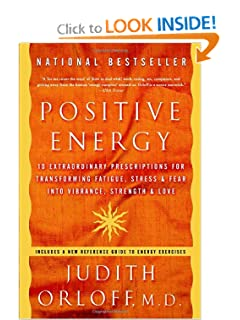 Positive Energy: 10 Extraordinary Prescriptions for Transforming Fatigue, Stress, and Fear into Vibrance, Strength, and Love [Paperback] — by Judith Orloff