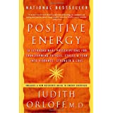 Positive Energy: 10 Extraordinary Prescriptions for Transforming Fatigue, Stress, and Fear into Vibrance, Strength, and Love ~ Judith Orloff