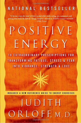 positive-energy-10-extraordinary-prescriptions-for-transforming-fatigue-stress-and-fear-into-vibranc
