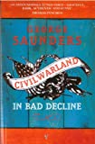 Civilwarland In Bad Decline - Stories And A Novella (0099595818) by Saunders, George