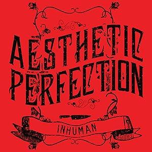 Aesthetic Perfection - Inhuman MCD