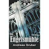 Die Engelsmhle: Thriller - Peter Hogarts zweiter Fallvon &#34;Andreas Gruber&#34;