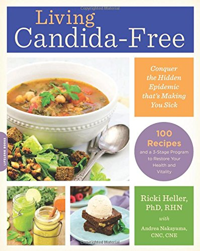 Living Candida-Free: 100 Recipes and a 3-Stage Program to Restore Your Health and Vitality PDF