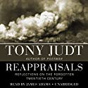 Reappraisals: Reflections on the Forgotten 20th Century (       UNABRIDGED) by Tony Judt Narrated by James Adams