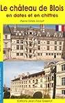 Chatau de Blois en Dates et en Chiffres