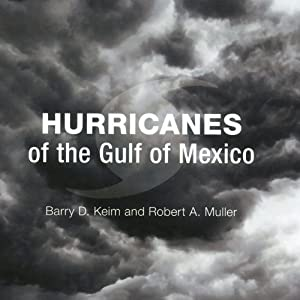 Hurricanes of the Gulf of Mexico | [Barry D. Keim, Robert A. Muller]