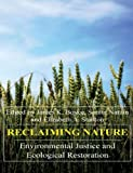 img - for Reclaiming Nature: Environmental Justice and Ecological Restoration (Anthem Environmental Studies) book / textbook / text book