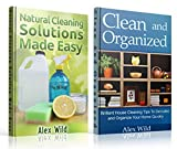Clean And Organized / Natural Cleaning Solutions Made Easy - 2 BOOK SET: Brilliant House Cleaning Tips To De-Clutter And Organize Your Home Quickly/Clean ... Minimalist Living, Natural Cleaning 1)