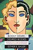 img - for Bodily Desire, Desired Bodies: Gender and Desire in Early Twentieth-Century German and Austrian Novels and Paintings book / textbook / text book