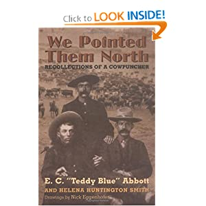 We Pointed Them North: Recollections of a Cowpuncher by E. C. Abbott, Helena Huntington Smith and Nick Eggenhofer