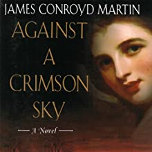 Against a Crimson Sky (       UNABRIDGED) by James Conroyd Martin Narrated by Dawn Harvey