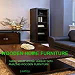 Wooden Home Furniture: Make Your House Unique with Amazing Wooden Furniture | S. Fatou