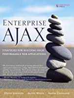 Enterprise AJAX: Strategies for Building High Performance Web Applications Front Cover