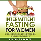 Intermittent Fasting for Women: A Simple 14-Day Beginner's Guide to Fast Weight Loss, Fat Burn, and a Healthy Longer Life | [Beatrice Anahata]