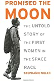 Promised the Moon: The Untold Story of the First Women in the Space Race