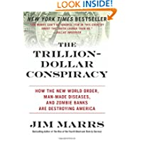 The Trillion-Dollar Conspiracy: How the New World Order, Man-Made Diseases, and Zombie Banks Are Destroying America...