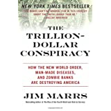 The Trillion-Dollar Conspiracy: How the New World Order, Man-Made Diseases, and Zombie Banks Are Destroying America ~ Jim Marrs
