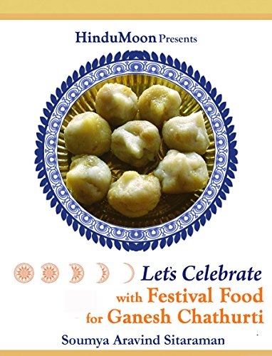 Let's Celebrate with Festival Food for Ganesh Chaturti (HinduMoon's Let's Celebrate with Festival Food Book 1) by Soumya Aravind Sitaraman