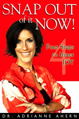 Snap Out of It Now!: Four Steps to Inner Joy, Adrianne Ahern