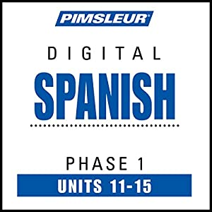 Spanish Phase 1, Unit 11-15: Learn to Speak and Understand Spanish with Pimsleur Language Programs | [ Pimsleur]
