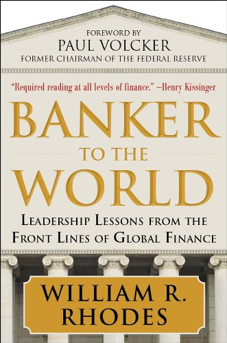 Banker to the World: Leadership Lessons From the Front Lines of Global Finance, William Rhodes