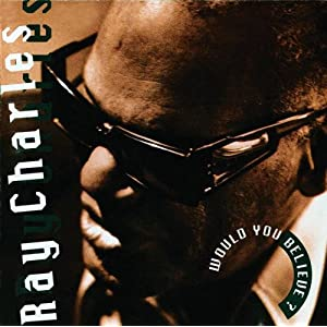 Ray Charles -  Would You Believe