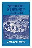 img - for Witchcraft and Superstitious Record in the South-Western District of Scotland : Witchcraft, Witch Trials, Fairy Lore, Brownie Lore, Wraiths, Warnings, Death Customs, Funeral Ceremony, Ghost Lore, Haunted Houses / by J. Maxwell Wood.... book / textbook / text book