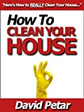 img - for How to Clean Your House The Quick & Easily Way & Keep It Organized So It Doesn't Get Dirty Again: Learn How You Can Clean Your House Inside & Out The Right Way So It Stays Neat, Tidy & Clutter Free book / textbook / text book