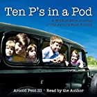 Ten P's in a Pod: A Million-Mile Journal of the Arnold Pent Family Hörbuch von Arnold Pent III Gesprochen von: Arnold Pent III