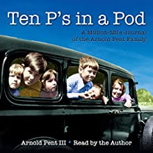 Ten P's in a Pod: A Million-Mile Journal of the Arnold Pent Family Audiobook by Arnold Pent III Narrated by Arnold Pent III