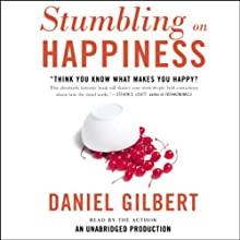 Stumbling on Happiness (       UNABRIDGED) by Daniel Gilbert Narrated by Daniel Gilbert