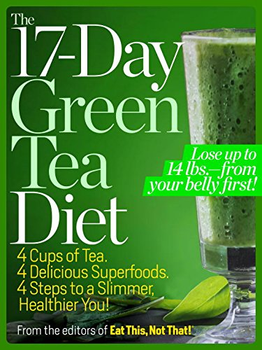 The 17-Day Green Tea Diet: 4 Cups of Tea, 4 Delicious Superfoods, 4 Steps to a Slimmer, Healthier You! by Editors of Eat This Not That