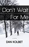 Dont Wait For Me