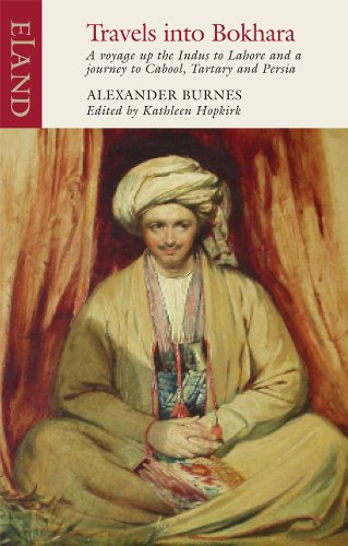 Travels into Bokhara: Containing the Narrative of a Voyage on the Indus From the Sea to Lahore and An Account of a Journey from India to Cabool, Tartary and Persia in the Y