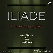 Iliade: Libri 6-10 (Iliad: Books 6-10): Il poema della guerra (The Poem of War) (       UNABRIDGED) by Homer Narrated by Franco Costantini