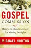 Gospel Commission, The: Recovering God's Strategy for Making Disciples (0801013895) by Horton, Michael
