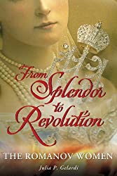 From Splendor to Revolution: The Romanov Women